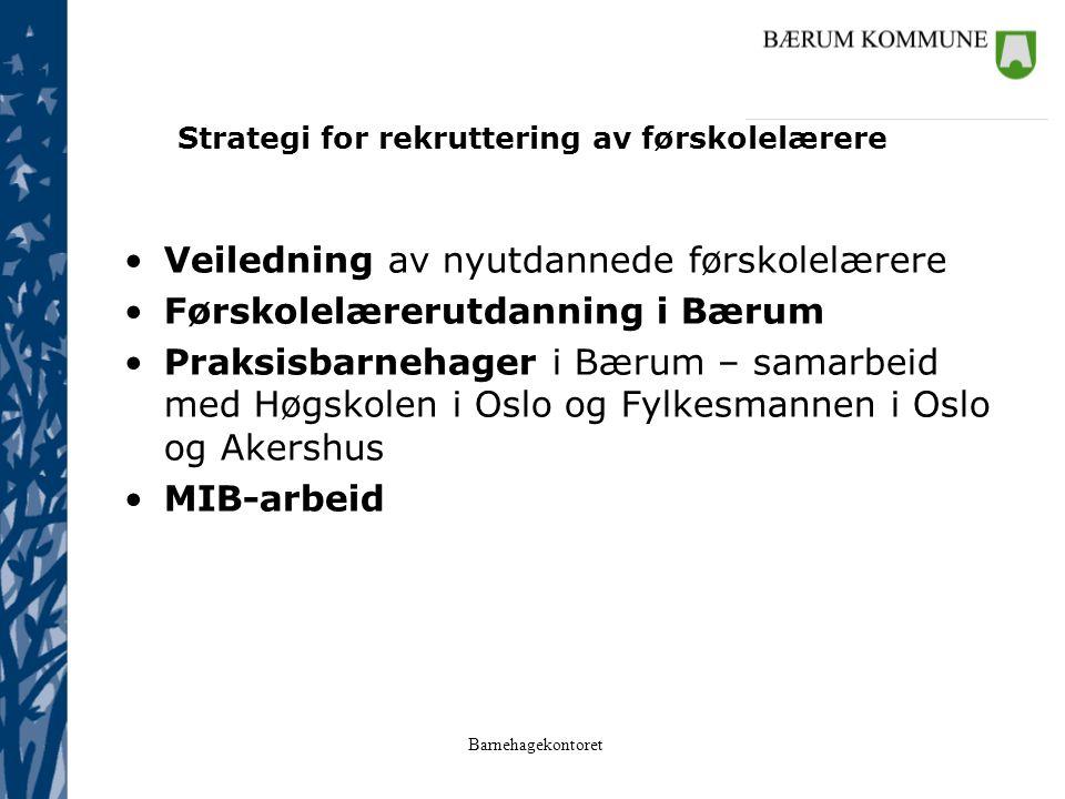 Barnehagekontoret Strategi for rekruttering av førskolelærere Veiledning av nyutdannede førskolelærere Førskolelærerutdanning i Bærum Praksisbarnehage