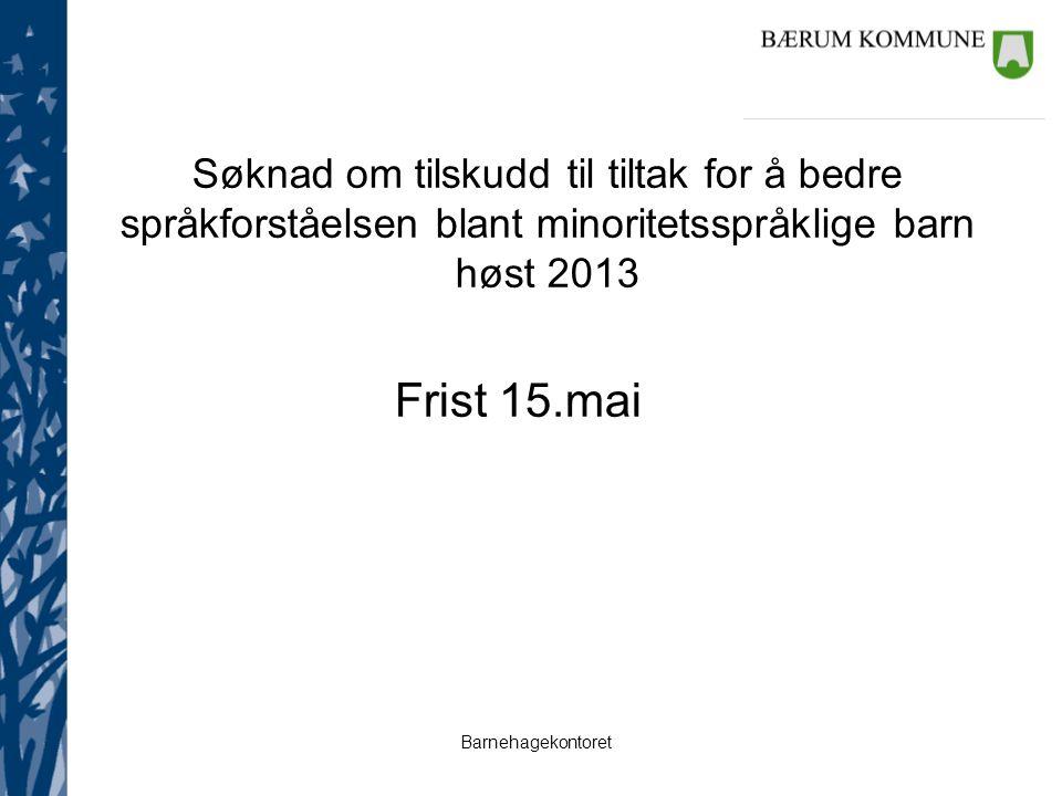 Barnehagekontoret Søknad om tilskudd til tiltak for å bedre språkforståelsen blant minoritetsspråklige barn høst 2013 Frist 15.mai