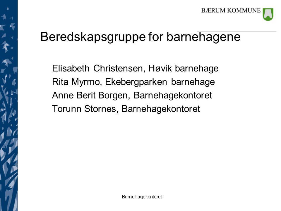Barnehagekontoret Beredskapsgruppe for barnehagene Elisabeth Christensen, Høvik barnehage Rita Myrmo, Ekebergparken barnehage Anne Berit Borgen, Barne