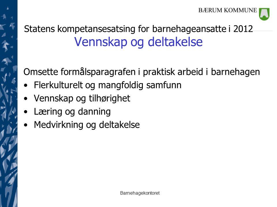 Barnehagekontoret Statens kompetansesatsing for barnehageansatte i 2012 Vennskap og deltakelse Omsette formålsparagrafen i praktisk arbeid i barnehage