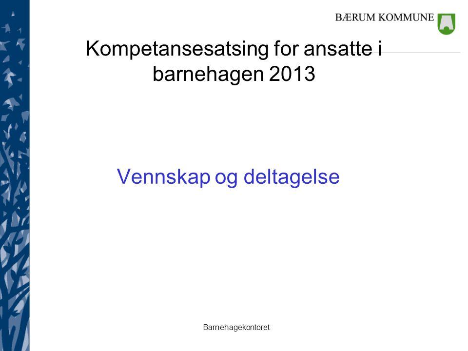 Barnehagekontoret Mål statens kompetansesatsing 2013 1.Kompetanseheving for ansatte 2.Rekruttere og beholde nye kvalifiserte medarbeidere