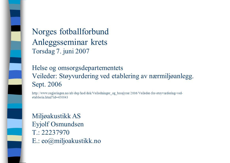 Norges fotballforbund Anleggsseminar krets Torsdag 7. juni 2007 Helse og omsorgsdepartementets Veileder: Støyvurdering ved etablering av nærmiljøanleg