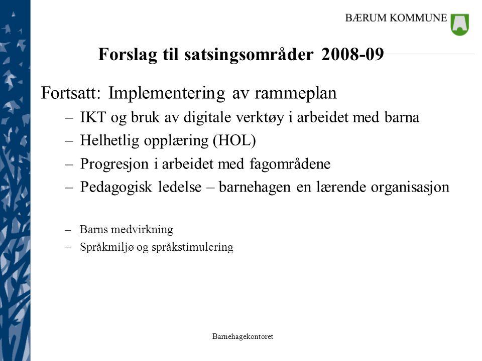 Barnehagekontoret Forslag til satsingsområder 2008-09 Fortsatt: Implementering av rammeplan –IKT og bruk av digitale verktøy i arbeidet med barna –Hel