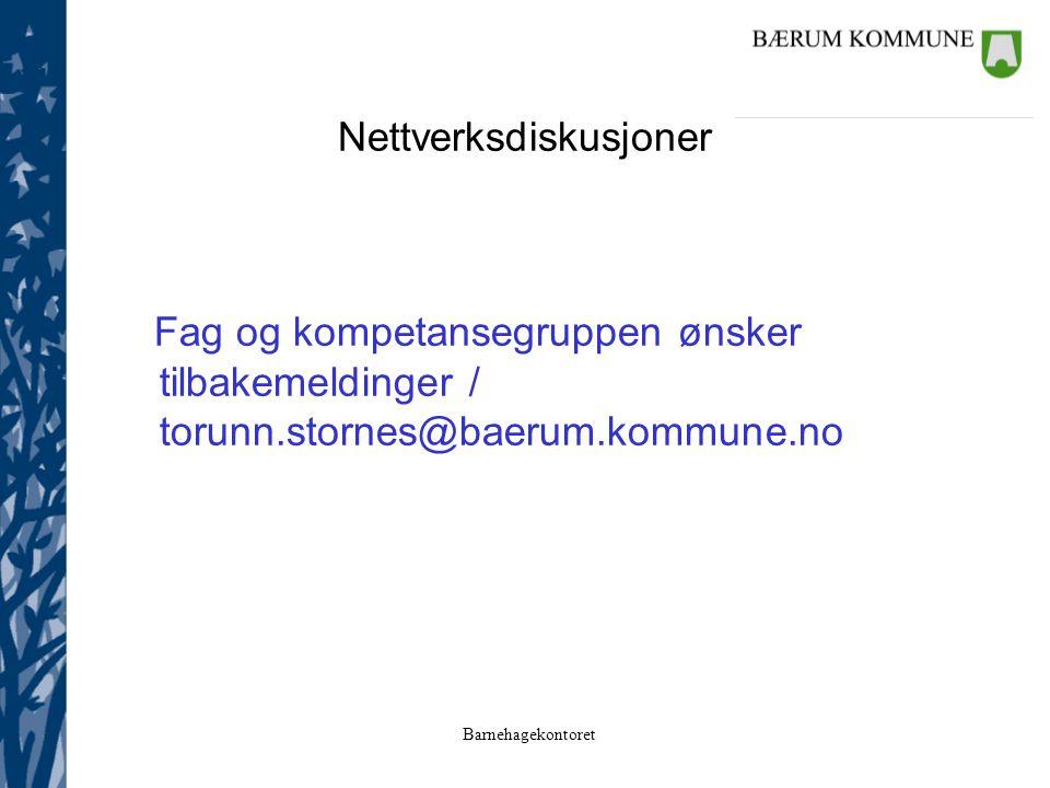 Barnehagekontoret Nettverksdiskusjoner Fag og kompetansegruppen ønsker tilbakemeldinger / torunn.stornes@baerum.kommune.no