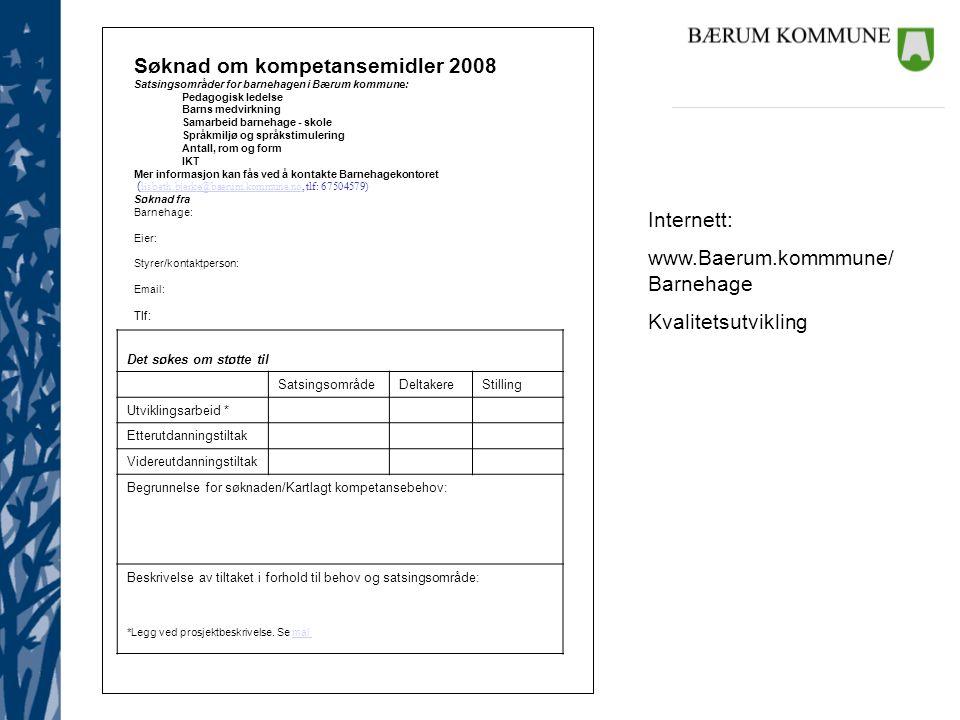 Barnehagekontoret Søknad om kompetansemidler 2008 Satsingsområder for barnehagen i Bærum kommune: Pedagogisk ledelse Barns medvirkning Samarbeid barne