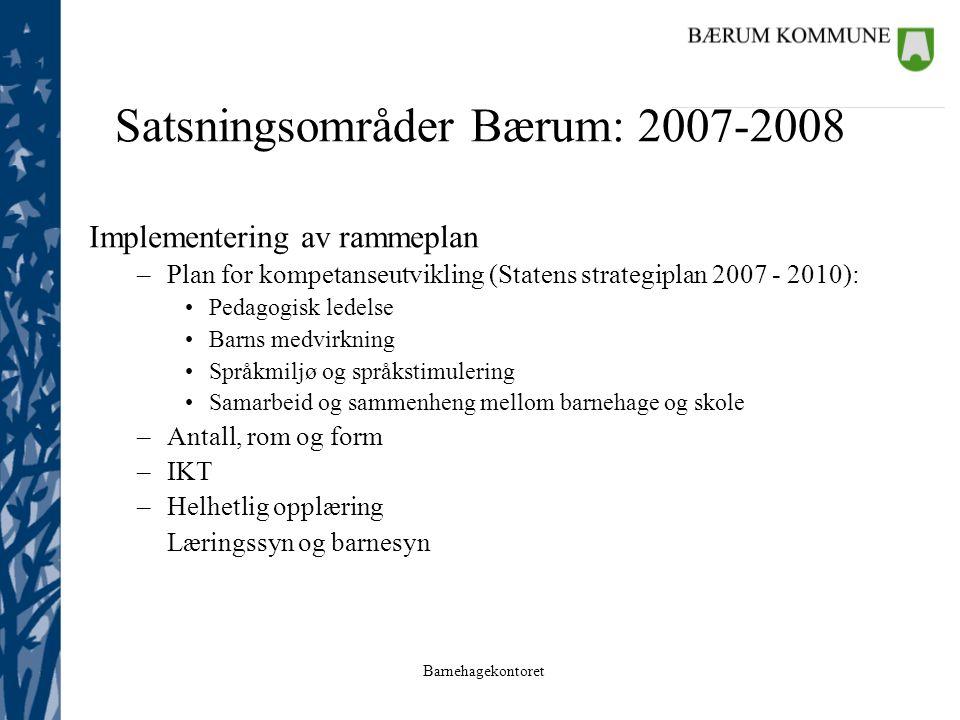 Barnehagekontoret Satsningsområder Bærum: 2007-2008 Implementering av rammeplan –Plan for kompetanseutvikling (Statens strategiplan 2007 - 2010): Peda