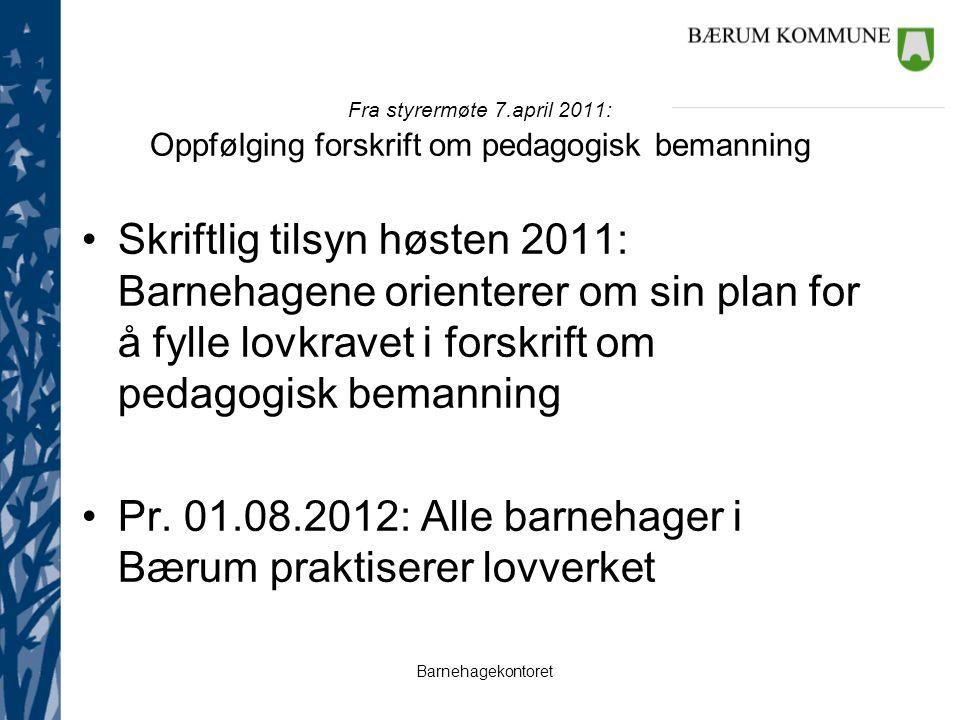 Barnehagekontoret Fra styrermøte 7.april 2011: Oppfølging forskrift om pedagogisk bemanning Skriftlig tilsyn høsten 2011: Barnehagene orienterer om si