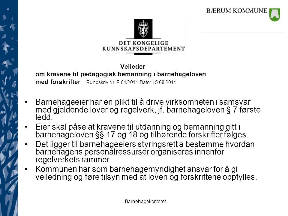 Barnehagekontoret Veileder om kravene til pedagogisk bemanning i barnehageloven med forskrifter Rundskriv Nr. F-04/2011 Dato: 15.08.2011 Barnehageeier