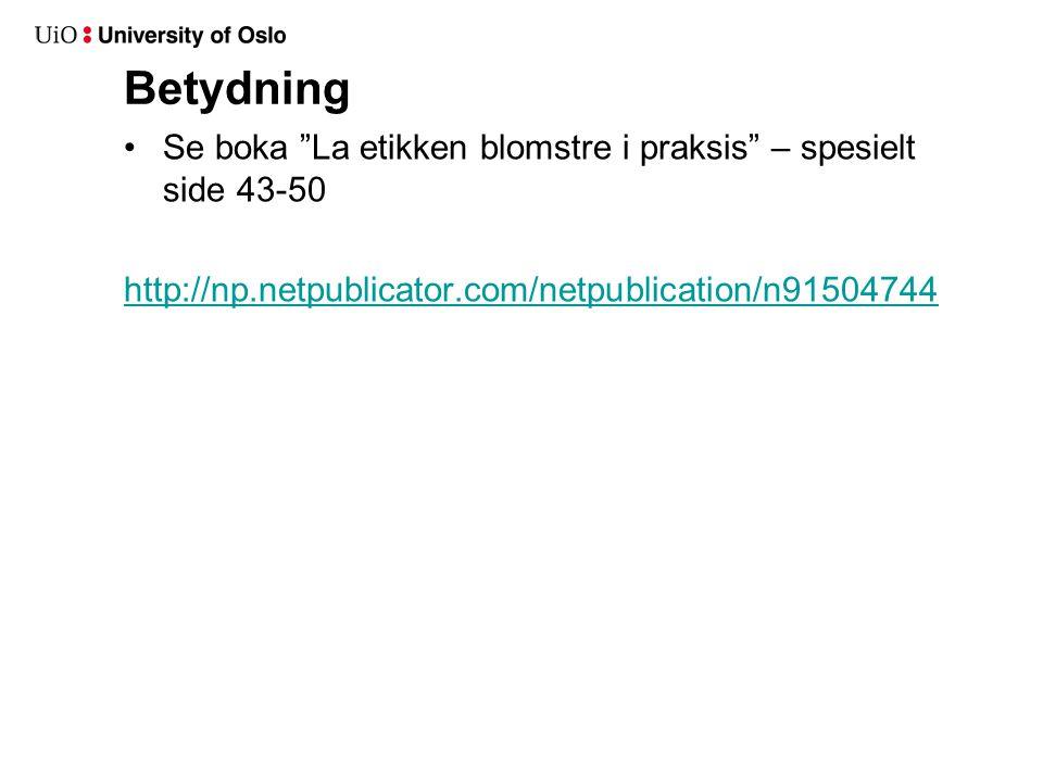 """Betydning Se boka """"La etikken blomstre i praksis"""" – spesielt side 43-50 http://np.netpublicator.com/netpublication/n91504744"""