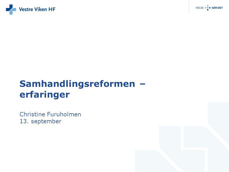 Samhandlingsreformen – erfaringer Christine Furuholmen 13. september