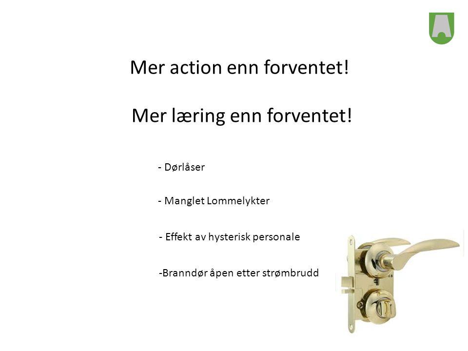 Mer action enn forventet! Mer læring enn forventet! - Dørlåser - Manglet Lommelykter - Effekt av hysterisk personale -Branndør åpen etter strømbrudd