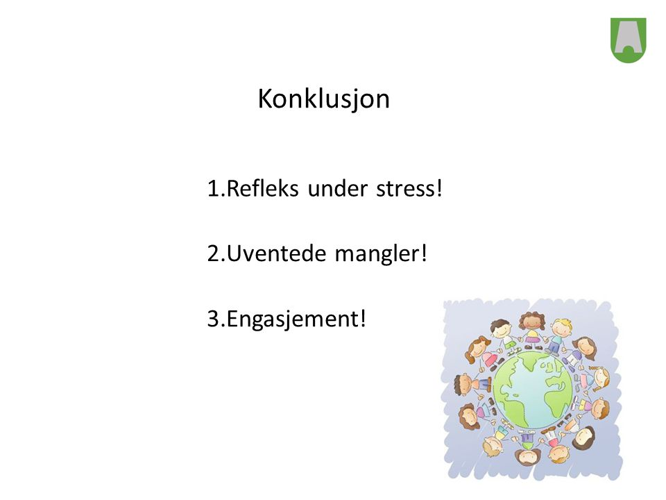Konklusjon 1.Refleks under stress! 2.Uventede mangler! 3.Engasjement!