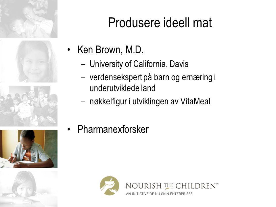 Produsere ideell mat Ken Brown, M.D. –University of California, Davis –verdensekspert på barn og ernæring i underutviklede land –nøkkelfigur i utvikli