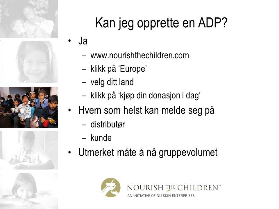 Kan jeg opprette en ADP? Ja –www.nourishthechildren.com –klikk på 'Europe' –velg ditt land –klikk på 'kjøp din donasjon i dag' Hvem som helst kan meld