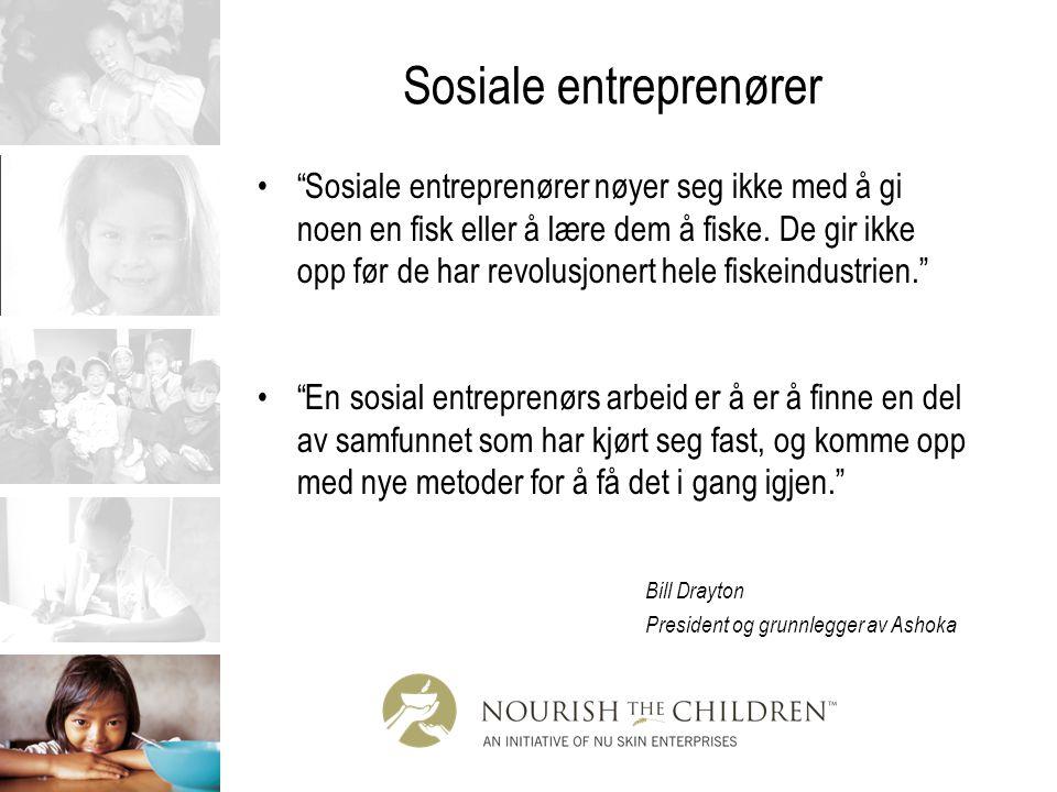 """Sosiale entreprenører """"Sosiale entreprenører nøyer seg ikke med å gi noen en fisk eller å lære dem å fiske. De gir ikke opp før de har revolusjonert h"""