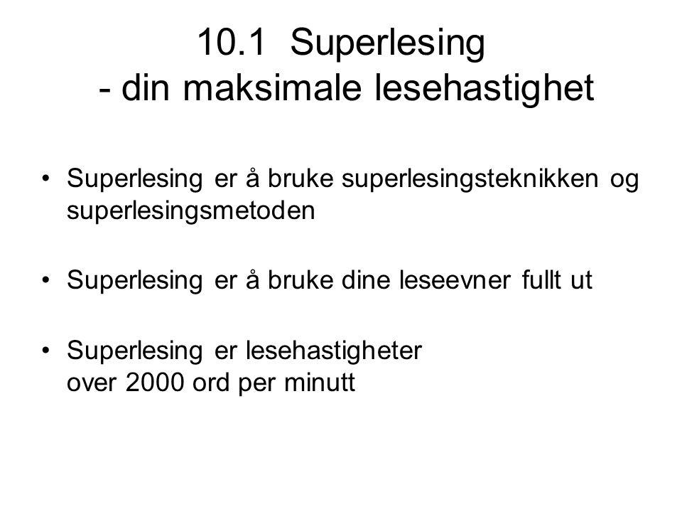 10.2 Trinnene i superlesingsmetoden 1.Legg forholdene til rette for god lesing 2.Forbered superlesingen 3.Visualiser deg som superleser 4.Sett hjernen i alfatilstand 5.Superles med superlesingsteknikken 6.Arbeid med stoffet etter at det er superlest