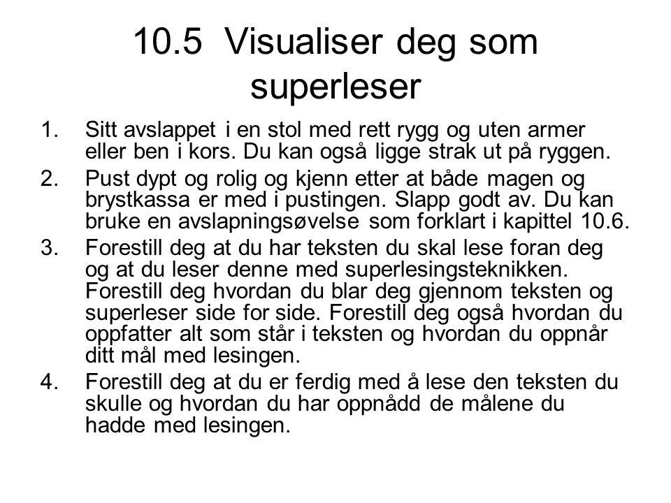 10.5 Visualiser deg som superleser 1.Sitt avslappet i en stol med rett rygg og uten armer eller ben i kors. Du kan også ligge strak ut på ryggen. 2.Pu