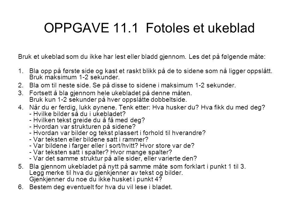 OPPGAVE 11.1 Fotoles et ukeblad Bruk et ukeblad som du ikke har lest eller bladd gjennom. Les det på følgende måte: 1.Bla opp på første side og kast e