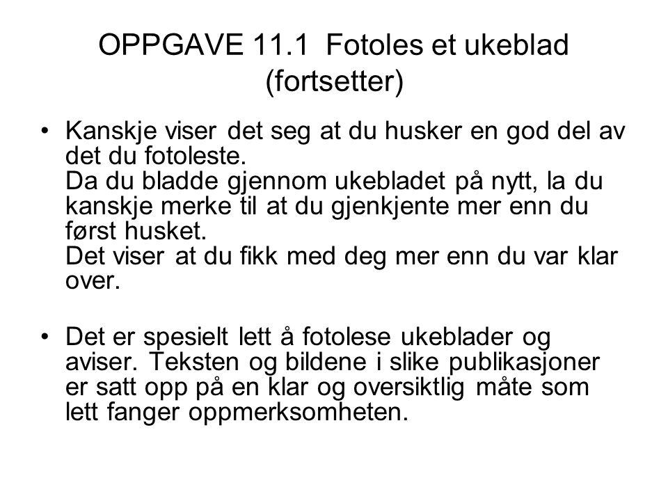 OPPGAVE 11.1 Fotoles et ukeblad (fortsetter) Kanskje viser det seg at du husker en god del av det du fotoleste. Da du bladde gjennom ukebladet på nytt