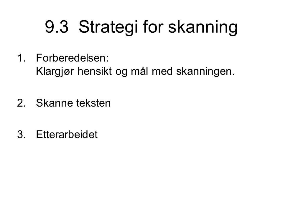 9.3 Strategi for skanning 1.Forberedelsen: Klargjør hensikt og mål med skanningen. 2.Skanne teksten 3.Etterarbeidet