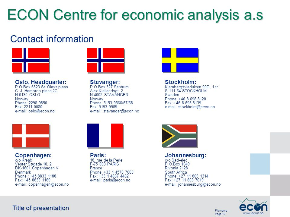 File name – Page 10 Title of presentation www.econ.no ECON Centre for economic analysis a.s Oslo, Headquarter: P.O.Box 6823 St. Olavs plass C. J. Hamb