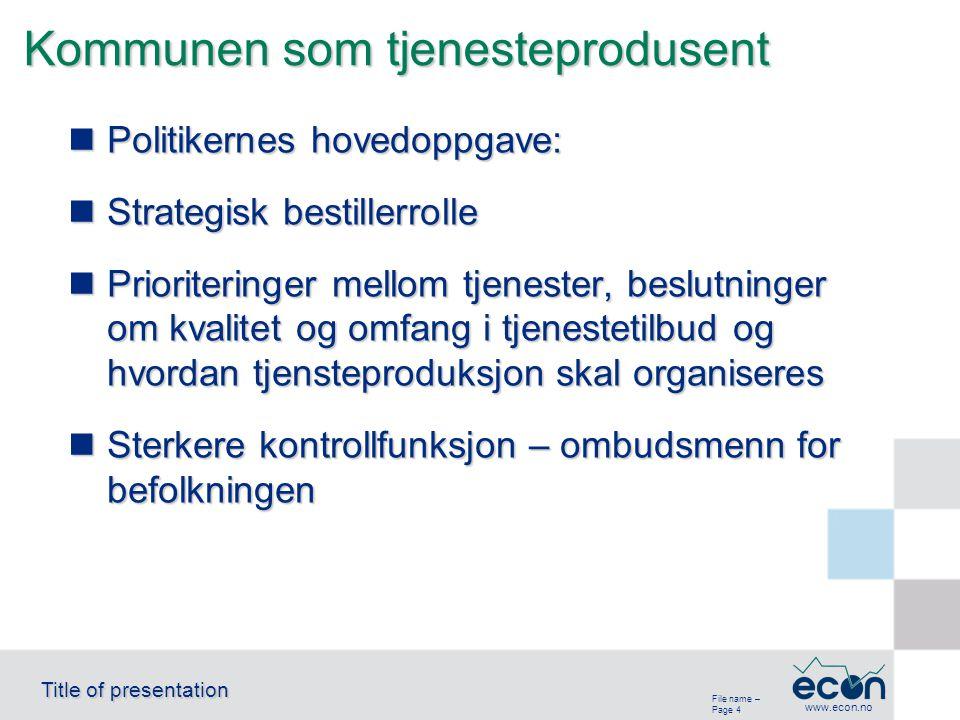 File name – Page 4 Title of presentation www.econ.no Kommunen som tjenesteprodusent Politikernes hovedoppgave: Politikernes hovedoppgave: Strategisk b