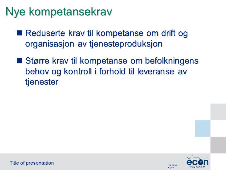 File name – Page 6 Title of presentation www.econ.no Nye kompetansekrav Reduserte krav til kompetanse om drift og organisasjon av tjenesteproduksjon R