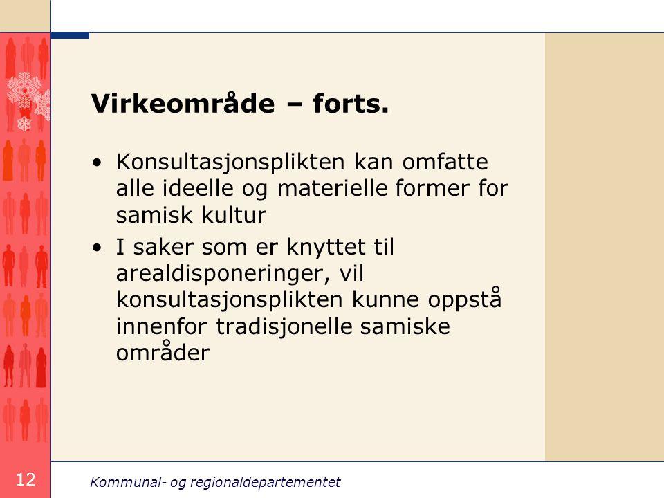 Kommunal- og regionaldepartementet 12 Virkeområde – forts. Konsultasjonsplikten kan omfatte alle ideelle og materielle former for samisk kultur I sake