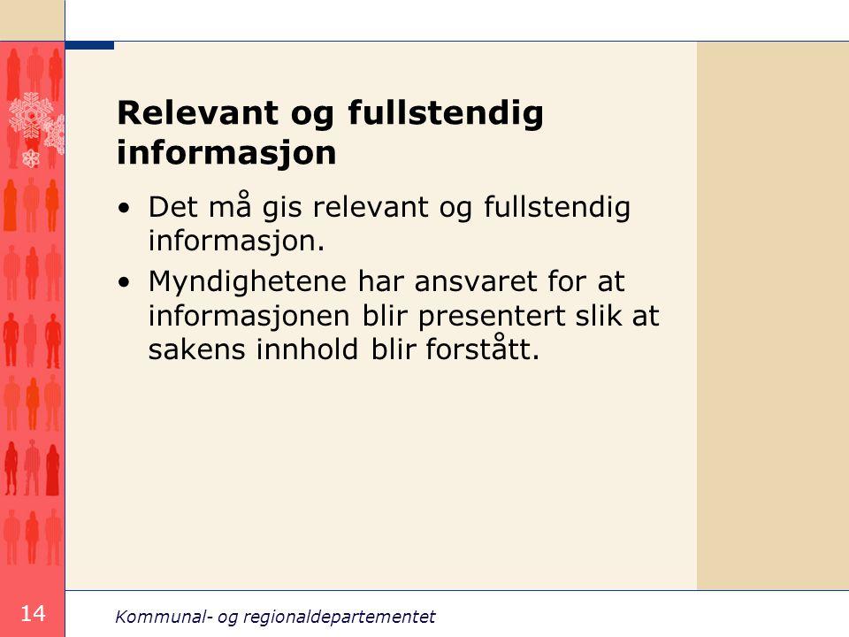 Kommunal- og regionaldepartementet 14 Relevant og fullstendig informasjon Det må gis relevant og fullstendig informasjon. Myndighetene har ansvaret fo