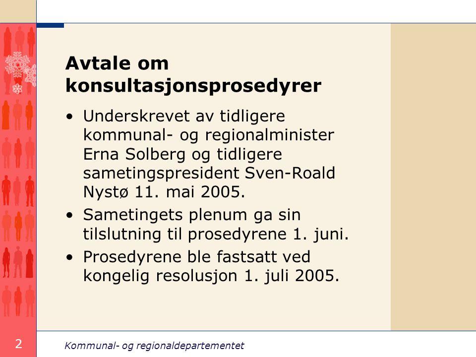 Kommunal- og regionaldepartementet 2 Avtale om konsultasjonsprosedyrer Underskrevet av tidligere kommunal- og regionalminister Erna Solberg og tidlige