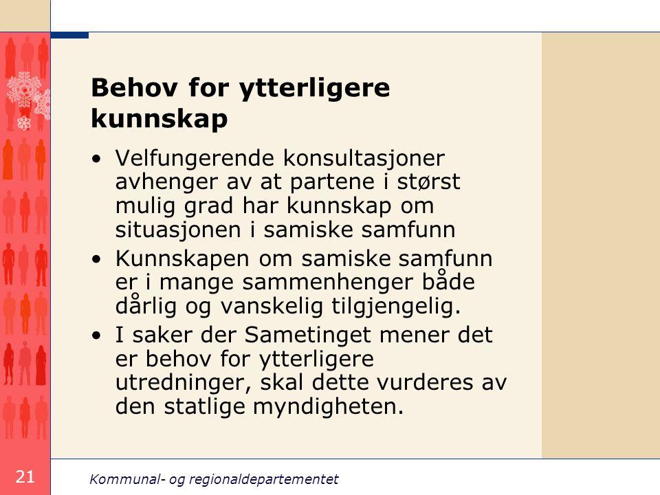 Kommunal- og regionaldepartementet 21 Behov for ytterligere kunnskap Velfungerende konsultasjoner avhenger av at partene i størst mulig grad har kunns