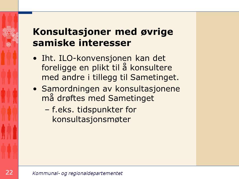 Kommunal- og regionaldepartementet 22 Konsultasjoner med øvrige samiske interesser Iht. ILO-konvensjonen kan det foreligge en plikt til å konsultere m