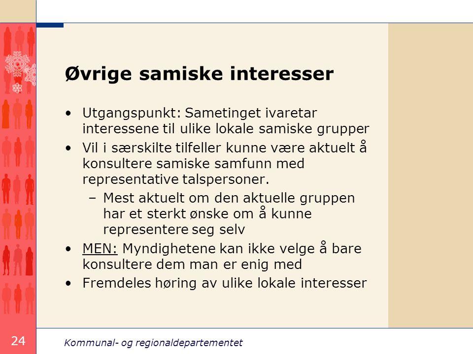 Kommunal- og regionaldepartementet 24 Øvrige samiske interesser Utgangspunkt: Sametinget ivaretar interessene til ulike lokale samiske grupper Vil i s