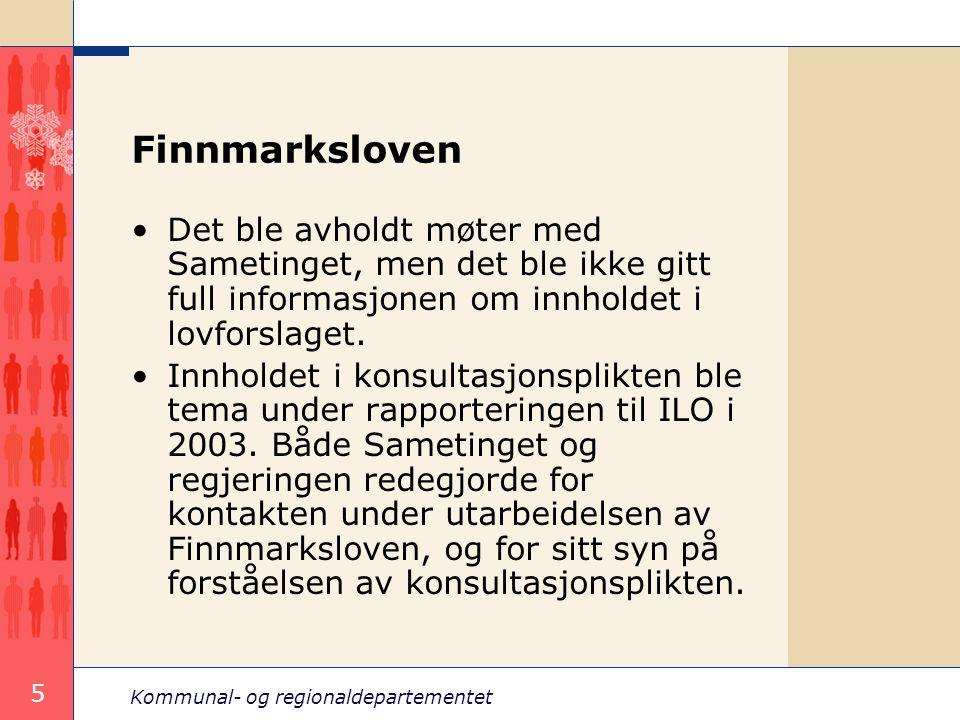 Kommunal- og regionaldepartementet 5 Finnmarksloven Det ble avholdt møter med Sametinget, men det ble ikke gitt full informasjonen om innholdet i lovf