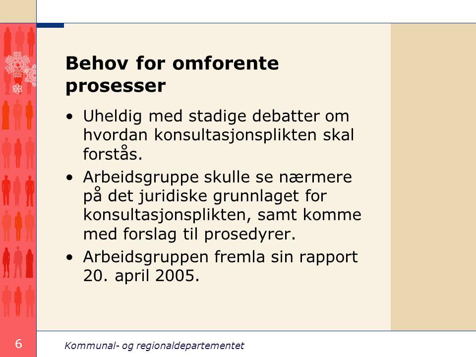 Kommunal- og regionaldepartementet 6 Behov for omforente prosesser Uheldig med stadige debatter om hvordan konsultasjonsplikten skal forstås. Arbeidsg