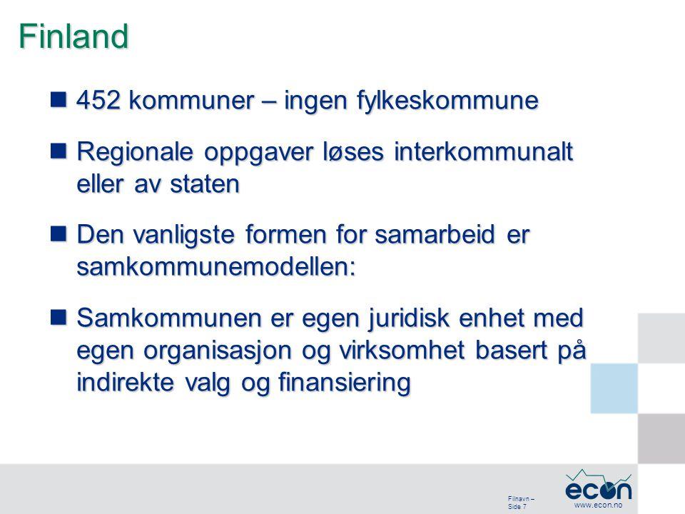 Filnavn – Side 7 www.econ.no Finland 452 kommuner – ingen fylkeskommune 452 kommuner – ingen fylkeskommune Regionale oppgaver løses interkommunalt eller av staten Regionale oppgaver løses interkommunalt eller av staten Den vanligste formen for samarbeid er samkommunemodellen: Den vanligste formen for samarbeid er samkommunemodellen: Samkommunen er egen juridisk enhet med egen organisasjon og virksomhet basert på indirekte valg og finansiering Samkommunen er egen juridisk enhet med egen organisasjon og virksomhet basert på indirekte valg og finansiering