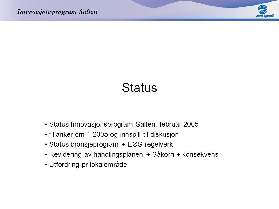 Innovasjonsprogram Salten Status Status Innovasjonsprogram Salten, februar 2005 Tanker om 2005 og innspill til diskusjon Status bransjeprogram + EØS-regelverk Revidering av handlingsplanen + Såkorn + konsekvens Utfordring pr lokalområde
