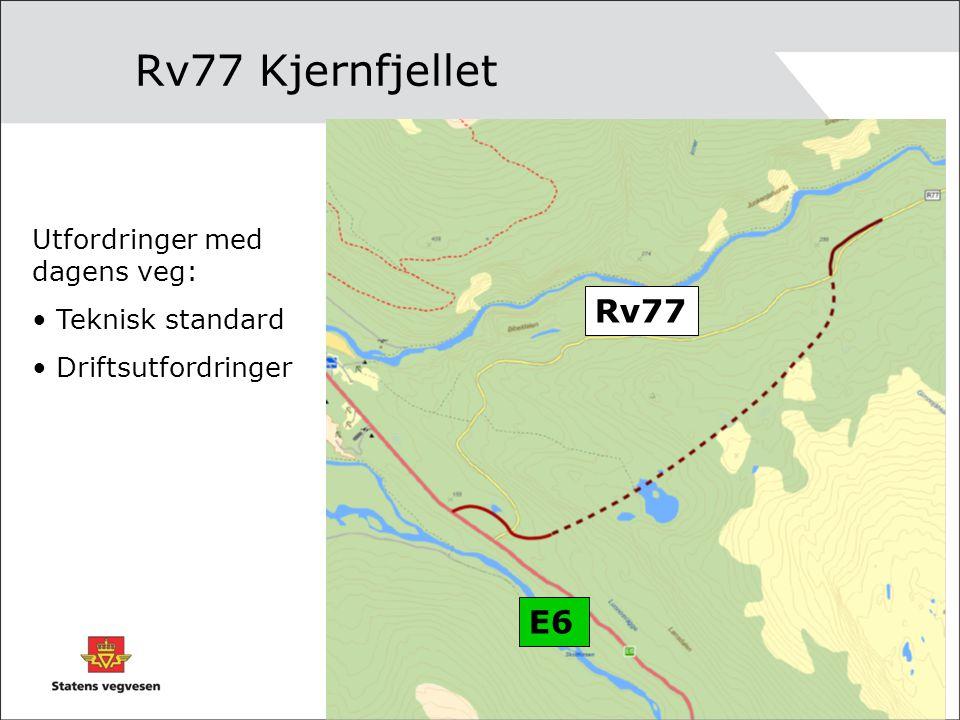 Rv77 Kjernfjellet E6 Rv77 Utfordringer med dagens veg: Teknisk standard Driftsutfordringer