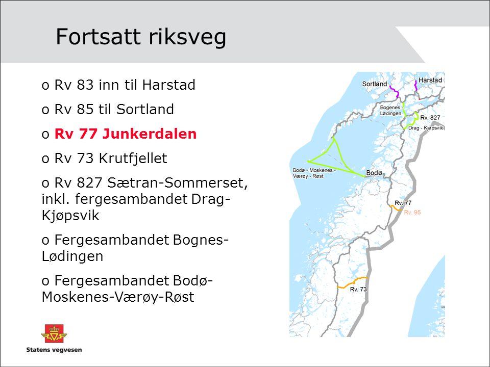 Fortsatt riksveg o Rv 83 inn til Harstad o Rv 85 til Sortland o Rv 77 Junkerdalen o Rv 73 Krutfjellet o Rv 827 Sætran-Sommerset, inkl. fergesambandet