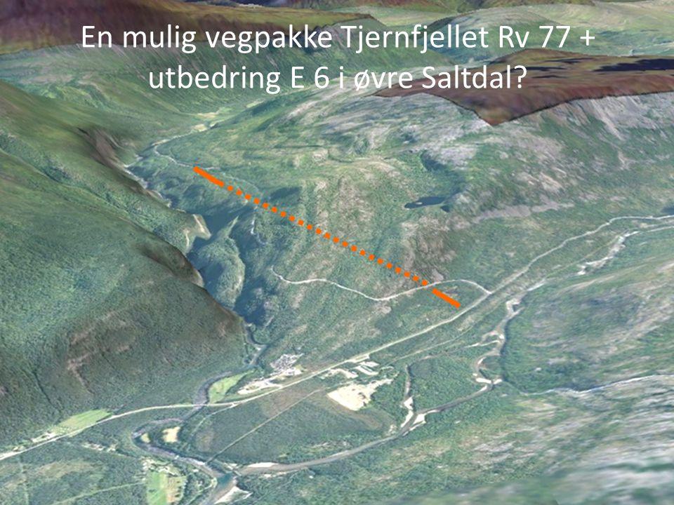 En mulig vegpakke Tjernfjellet Rv 77 + utbedring E 6 i øvre Saltdal?