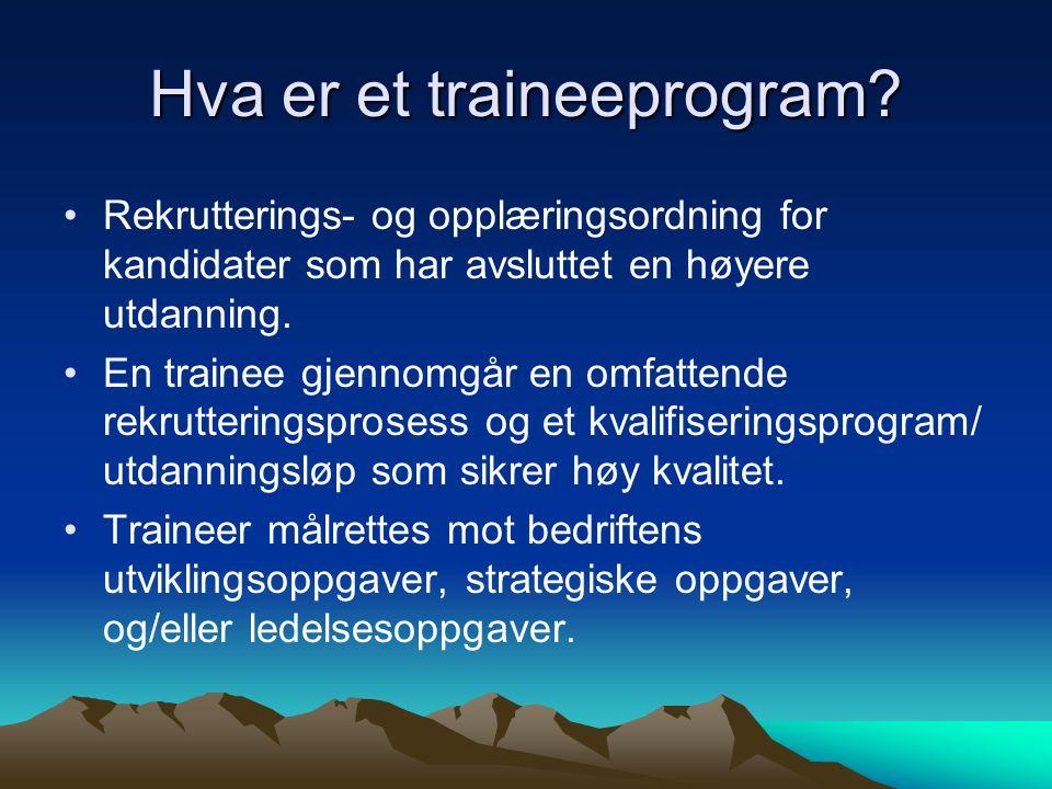 Hva er et traineeprogram? Rekrutterings- og opplæringsordning for kandidater som har avsluttet en høyere utdanning. En trainee gjennomgår en omfattend