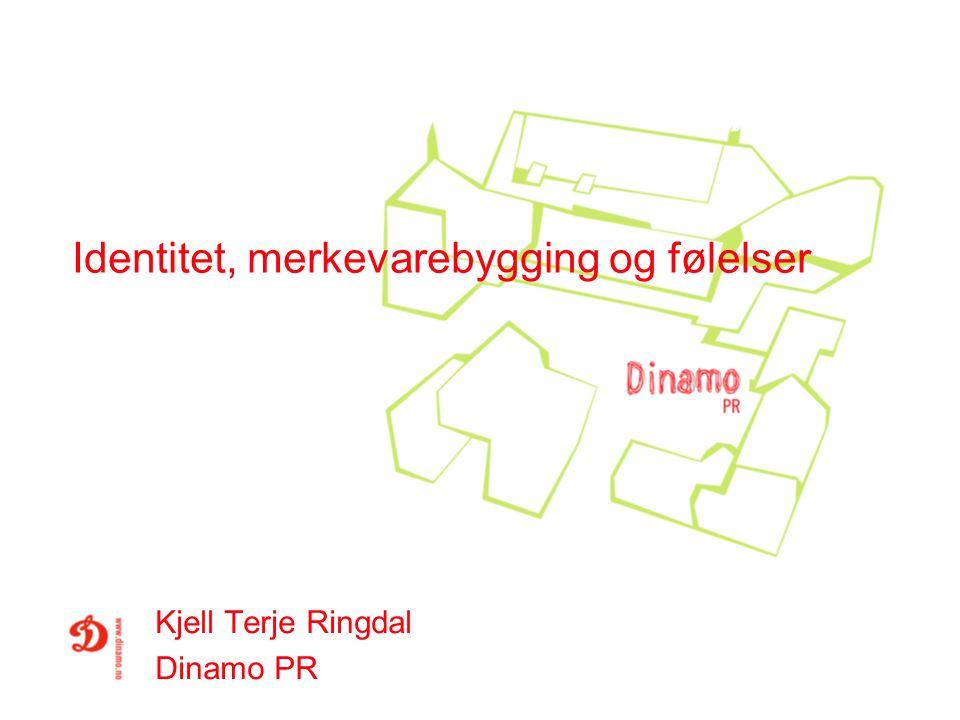 Identitet, merkevarebygging og følelser Kjell Terje Ringdal Dinamo PR
