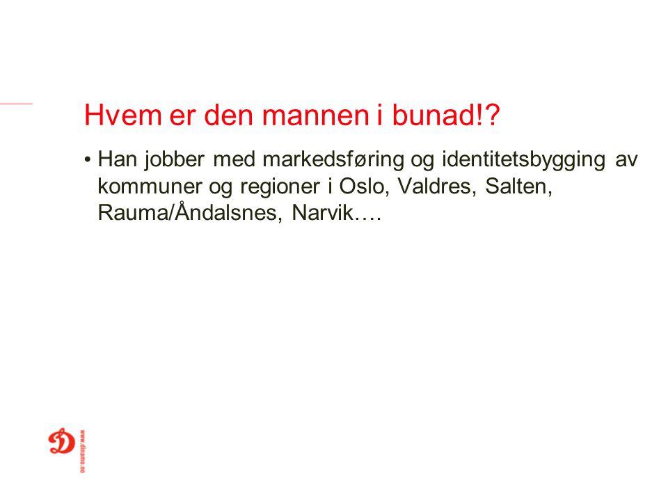 Hvem er den mannen i bunad!? Han jobber med markedsføring og identitetsbygging av kommuner og regioner i Oslo, Valdres, Salten, Rauma/Åndalsnes, Narvi