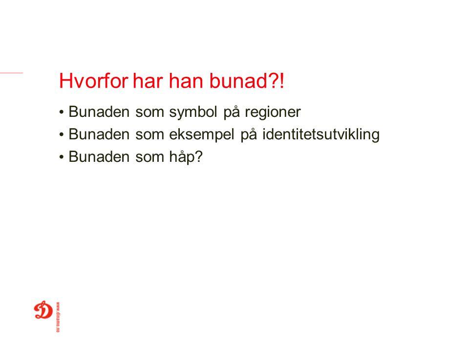 Hvorfor har han bunad?! Bunaden som symbol på regioner Bunaden som eksempel på identitetsutvikling Bunaden som håp?