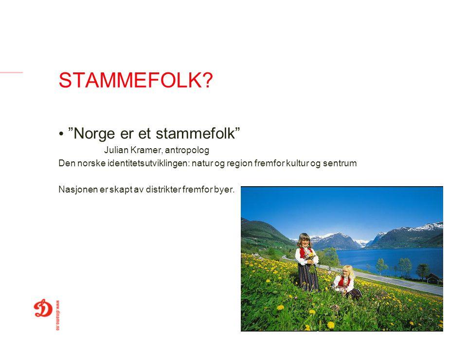 """STAMMEFOLK? """"Norge er et stammefolk"""" Julian Kramer, antropolog Den norske identitetsutviklingen: natur og region fremfor kultur og sentrum Nasjonen er"""