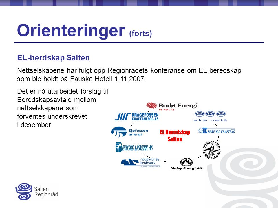 Orienteringer (forts) Nettselskapene har fulgt opp Regionrådets konferanse om EL-beredskap som ble holdt på Fauske Hotell 1.11.2007.