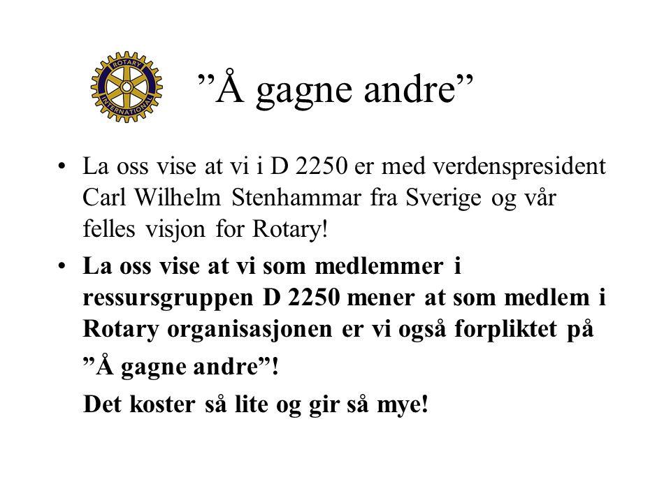 """""""Å gagne andre"""" La oss vise at vi i D 2250 er med verdenspresident Carl Wilhelm Stenhammar fra Sverige og vår felles visjon for Rotary! La oss vise at"""