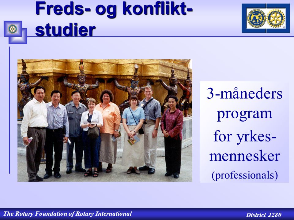 The Rotary Foundation of Rotary International District 2280 Freds- og konflikt- studier 3-måneders program for yrkes- mennesker (professionals)