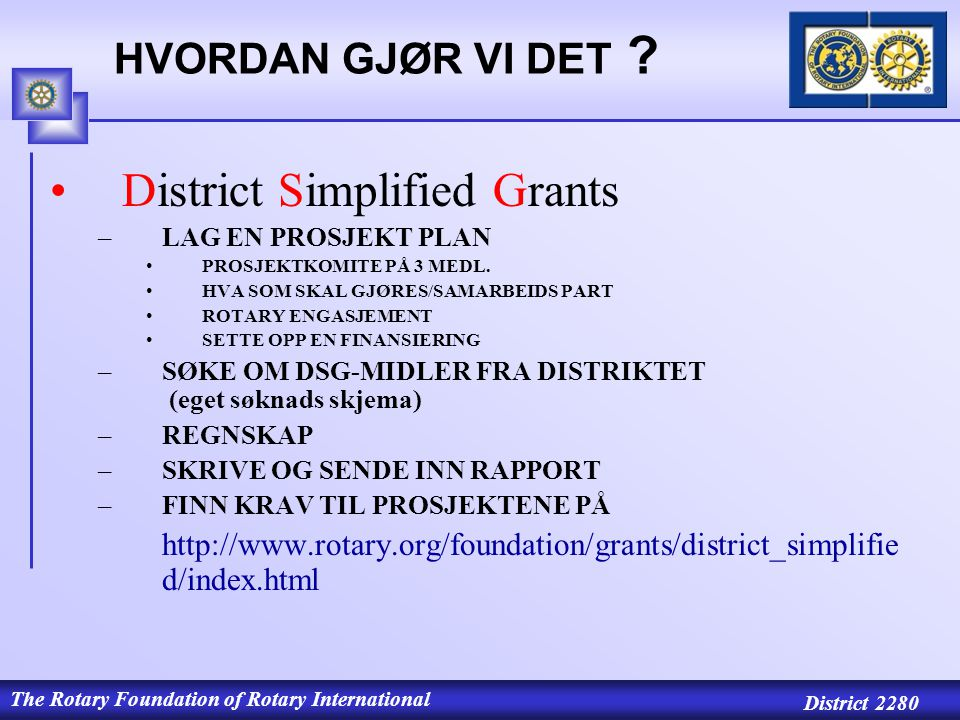The Rotary Foundation of Rotary International District 2280 HVORDAN GJØR VI DET .
