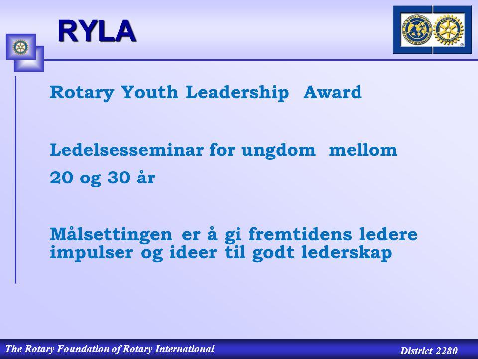 The Rotary Foundation of Rotary International District 2280RYLA Rotary Youth Leadership Award Ledelsesseminar for ungdom mellom 20 og 30 år Målsettingen er å gi fremtidens ledere impulser og ideer til godt lederskap